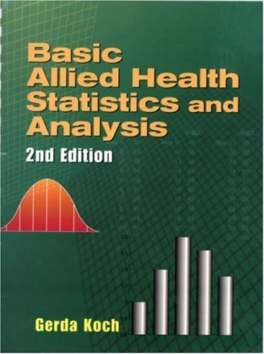 Basic Allied Health Statistics and Analysis 2nd by Gerda Koch 0766810925
