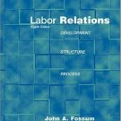 Labor Relations : Development, Structure, Processes 8th by John A Fossum 0072483490