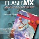 Flash MX : Advanced ActionScript by James L. Mohler 0766829103