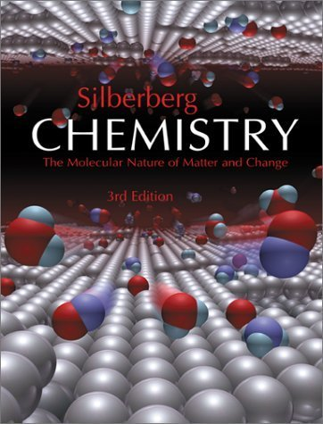 Chemistry : The Molecular Nature of Matter and Change 3rd by Martin Silberberg 0072396814