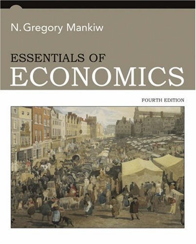 Essentials of Economics 4th by N. Gregory Mankiw 0324236964