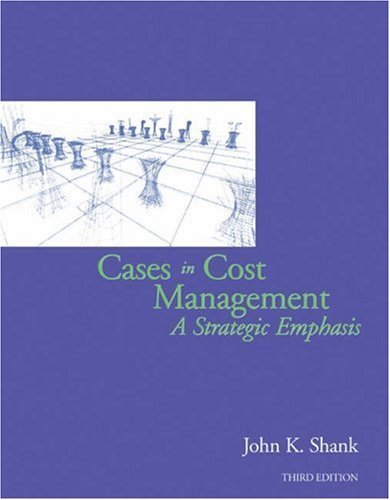 Cases in Cost Management: A Strategic Emphasis 3rd by John K. Shank 0324311168