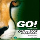 GO! with Office 2007 Integrated Projects by Shelley Gaskin 0136158714