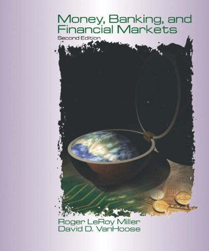Money, Banking and Financial Markets 2nd by Roger LeRoy Miller 0324159935