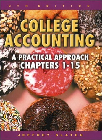 College Accounting: A Practical Approach 8th Chapters 1-15 by Jeffrey Slater 0130911305