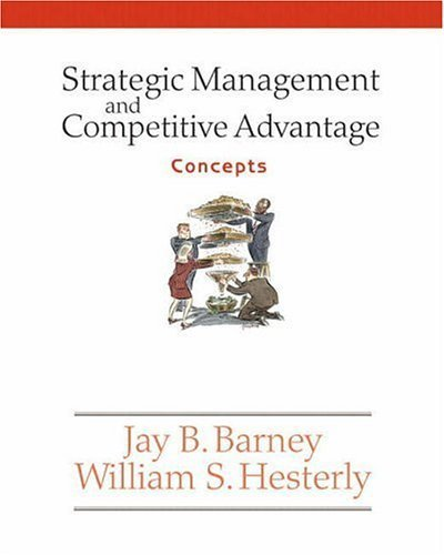 Strategic Management and Competitive Advantage: Concepts by Jay Barney 013154716X