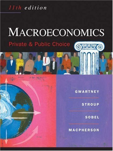 Macroeconomics: Public and Private Choice 11th by James D. Gwartney 0324320337
