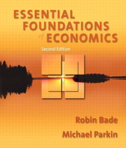 Essential Foundations of Economics 2nd by Robin Bade, Michael Parkin 0201748800