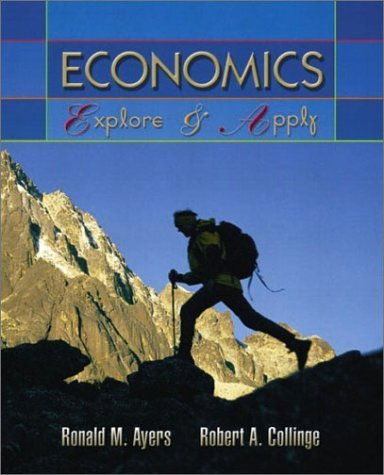 Economics: Explore and Apply by Ronald M. Ayers 0130164100