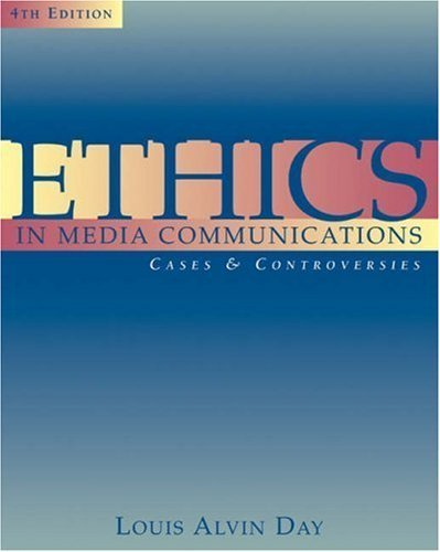 Ethics in Media Communications: Cases and Controversies 4th by Day 0534562353
