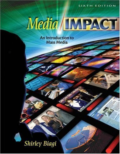 Media/Impact: An Introduction to Mass Media 6th by Shirley Biagi 0534597068