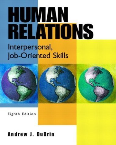 Human Relations: Interpersonal, Job-Oriented Skills 8th by Andrew J. DuBrin 0130485551