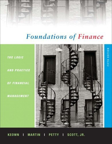 Foundations of Finance: The Logic and Practice 5th Ed. by Arthur J. Keown 0131856057
