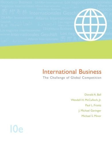 nternational Business: The Challenge of Global Competition 10th Ed. by Donald Ball 0073105767