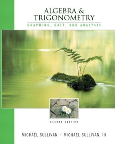 Algebra and Trigonometry: Graphing and Data, and Analysis 2nd Ed. by Michael Sullivan 0131404539