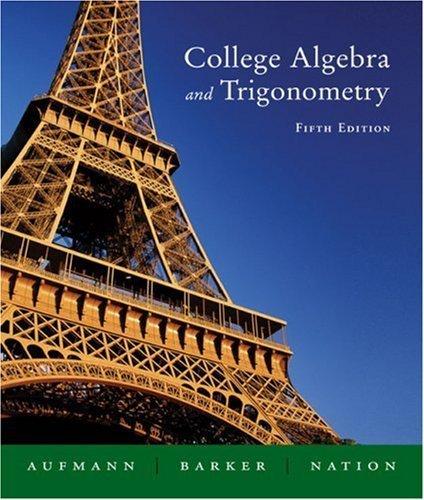 College Algebra And Trigonometry 5th Ed. by Richard N. Aufmann 0618386807