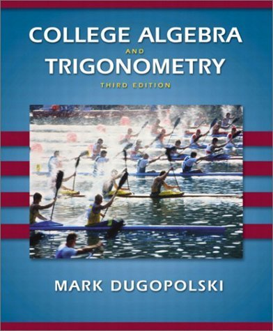 College Algebra and Trigonometry 3rd Edition by Mark Dugopolski 0201755254