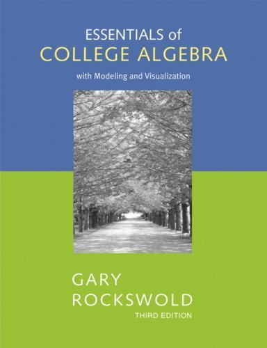 Essentials of College Algebra with Modeling and Visualization 3rd Ed by Rockswold 0321448898