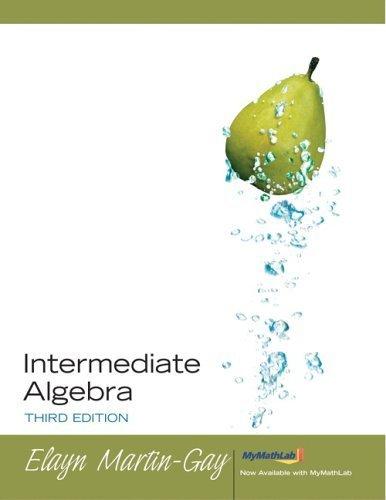 Intermediate Algebra 3rd Ed. by Elayn Martin-Gay 0131868306