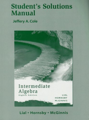 Intermediate Algebra - Student's Solutions Manual 8th Ed. by Margaret L. Lial 0321285697