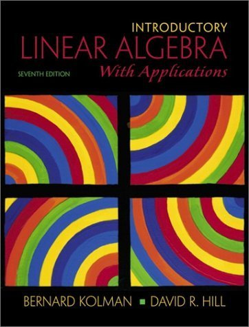 Introductory Linear Algebra with Applications 7th Ed. by Bernard Kolman 0130182656