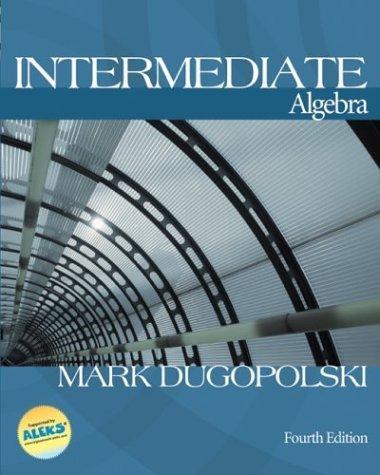 Intermediate Algebra 4th Ed. by Mark Dugopolski 0072443936