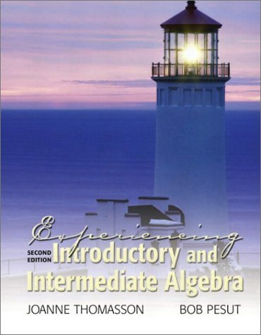 Experiencing Introductory and Intermediate Algebra 2nd Edition by JoAnne Thomasson 0130356824