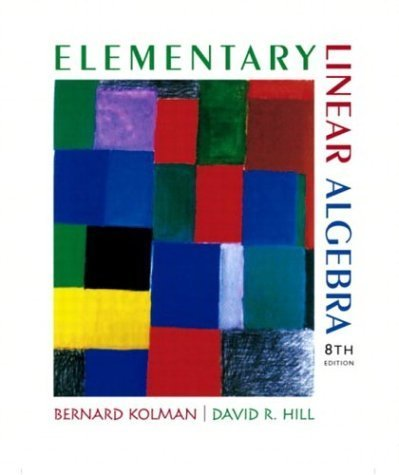 Elementary Linear Algebra 8th Edition by Bernard Kolman 0130457876