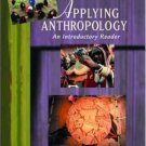 Applying Anthropology : An Introductory Reader 7th by Aaron Podolefsky 0072566043