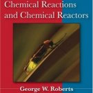 Chemical Reactions and Chemical Reactors by George W. Roberts 0471742201