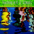 Teaching K-12 Schools A Reflective Action Approach 4th by Eby 013119111X