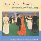 The Last Dance Encountering Death and Dying - 6th Edition Despelder 0767421620