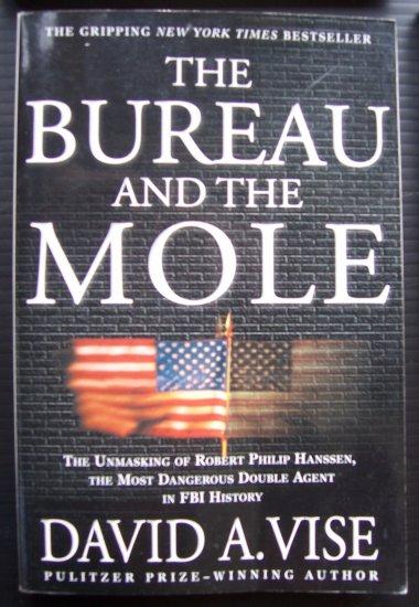 The Bureau and the Mole, Unmasking of Robert Philip Hanssen, Most Dangerous Double Agent in FBI