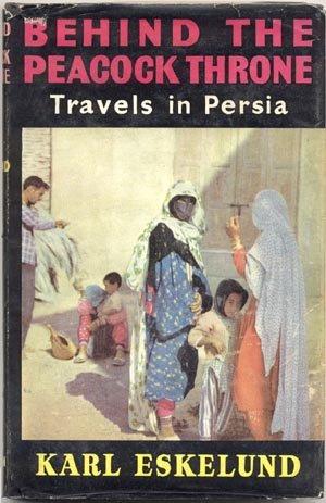 Behind Peacock Throne TRAVELS IN PERSIA Eskelund IRAN