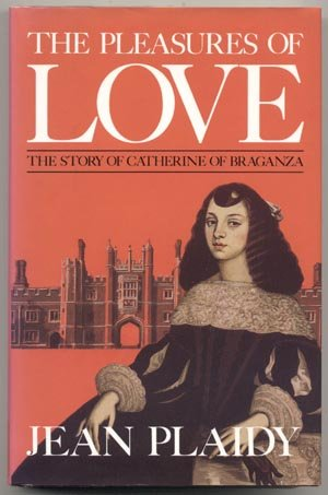 PLEASURES OF LOVE Catherine QUEEN OF ENGLAND Historical Jean Plaidy 1st Edition w DJ