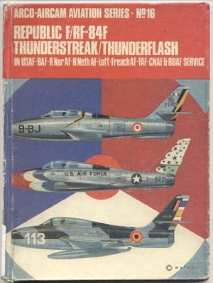 Republic F/RF-84F THUNDERSTREAK THUNDERFLASH Arco Aviation #16 AIR FORCE PLANES Ernest Mcdowell HB