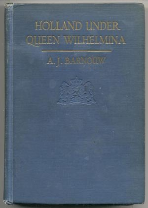 HOLLAND UNDER QUEEN WILHELMINA Dutch History WWI A.J. Barnouw  1st HB