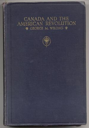 Canada & American Revolution BRITISH EMPIRE HISTORY BRITAIN George Wrong 1935 HB