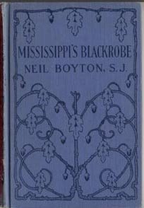 MISSISSIPPI'S BLACKROBE S.J. Father James Marquette JESUIT PRIEST Neil Boyton 1927 HB