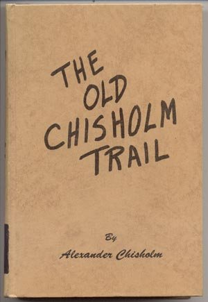 Old Chisholm Trail PIONEER DAYS Wild West GREAT PLAINS Alexander Chisholm 1st HB 1964