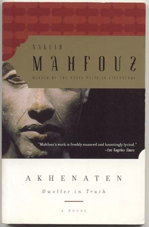 Akhenaten Dweller in Truth NAGUIB MAHFOUZ Egyptian King Biography PHAROAH Ancient Egypt NEFERTITI