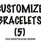 Custom Bracelet Pack (5)