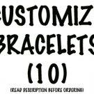 Custom Bracelet Pack (10)