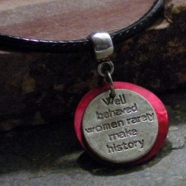 """Charm Necklace - Silver """"Well Behaved Women Rarely Make History"""" Pendant"""