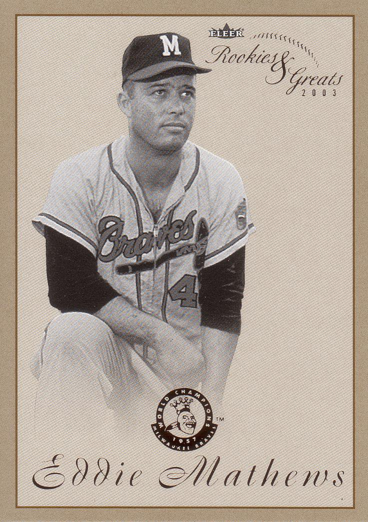 EDDIE MATHEWS 2003 FLEER ROOKIES & GREATS #72 MILWAUKEE BRAVES www.AllstarZsports.com