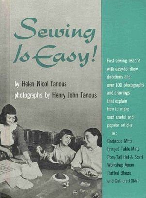 Sewing Is Easy by Helen Tanous 1st Lesson12 Projects Patterns Crafts Photos Vintage 1956 HC Book