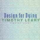 Design For Dying by Timothy Leary Psychedelic Prophet Authographed by Co-Author 1997 HCDJ Book