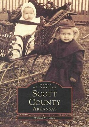 Scott County Arkansas by Wanda Gray 1820-1999 Photographic History Autographed by Author SC Book