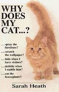 Why Does My Cat ... by Sarah Heath A to Z Behavior Health Stimulus Instincts Problems HCDJ Book