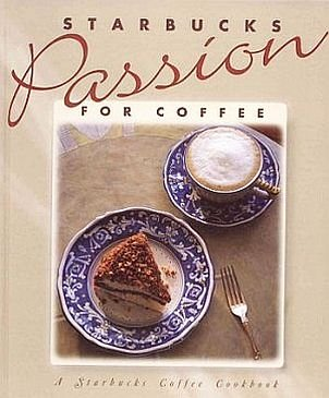 Starbuck Coffee Passion by Dave Olsen 34 Recipes Coffee Beans Brew Secrets Tips History HC Cookbook